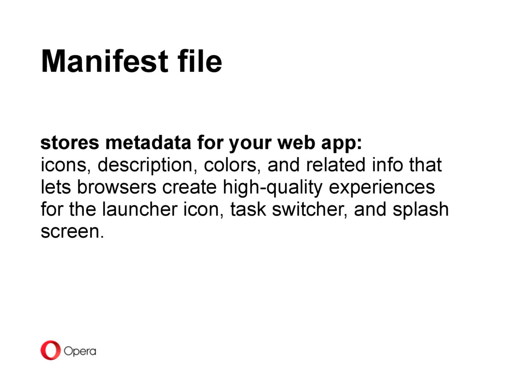 Manifest file stores metadata for your web app:...