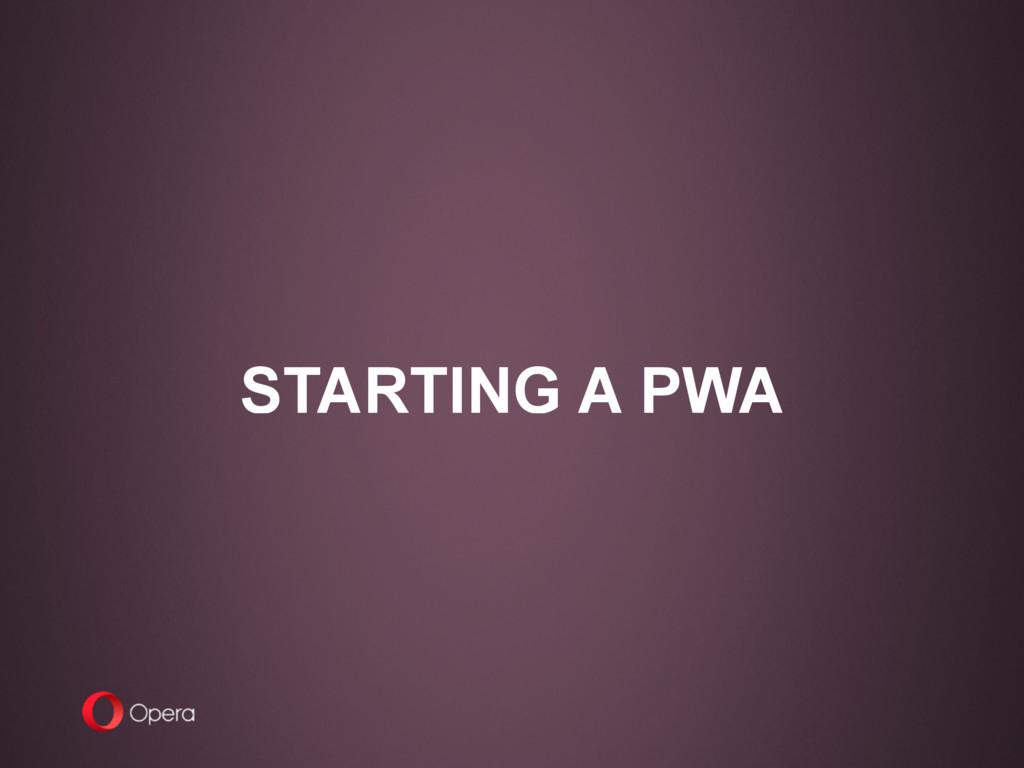STARTING A PWA