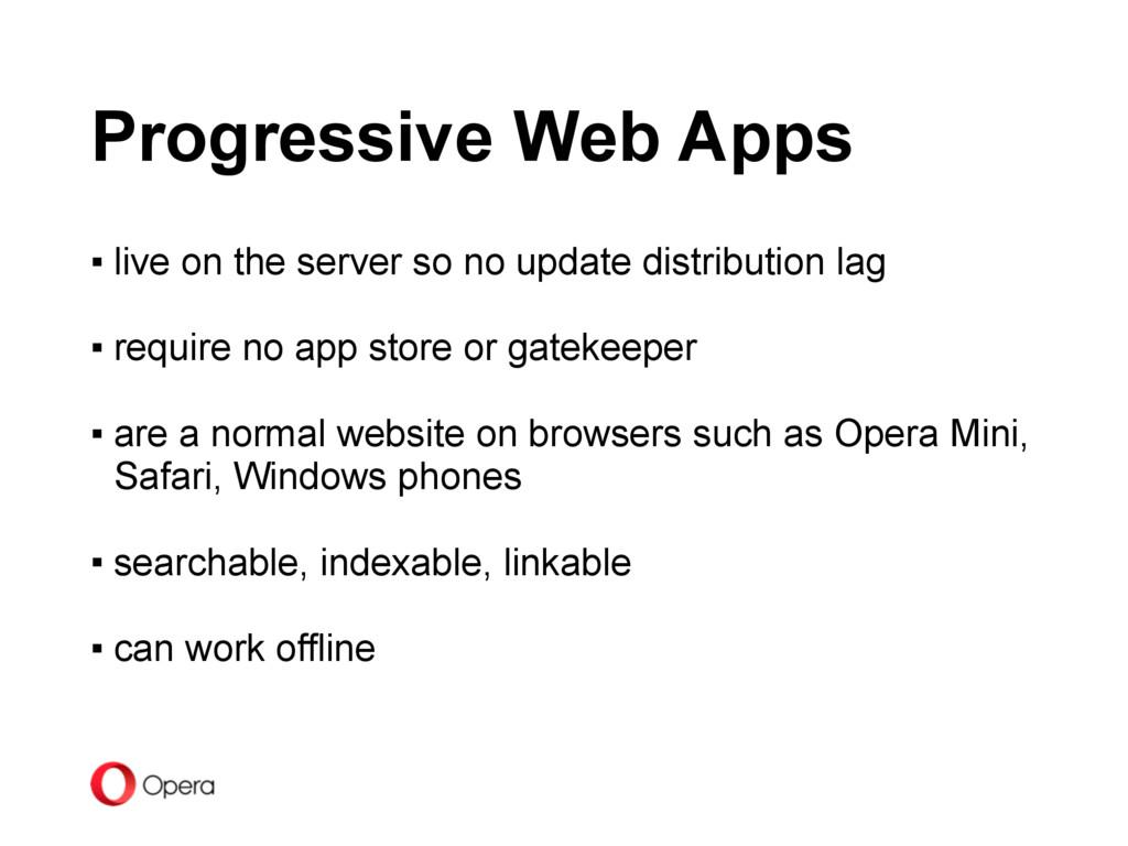 Progressive Web Apps ▪ live on the server so no...