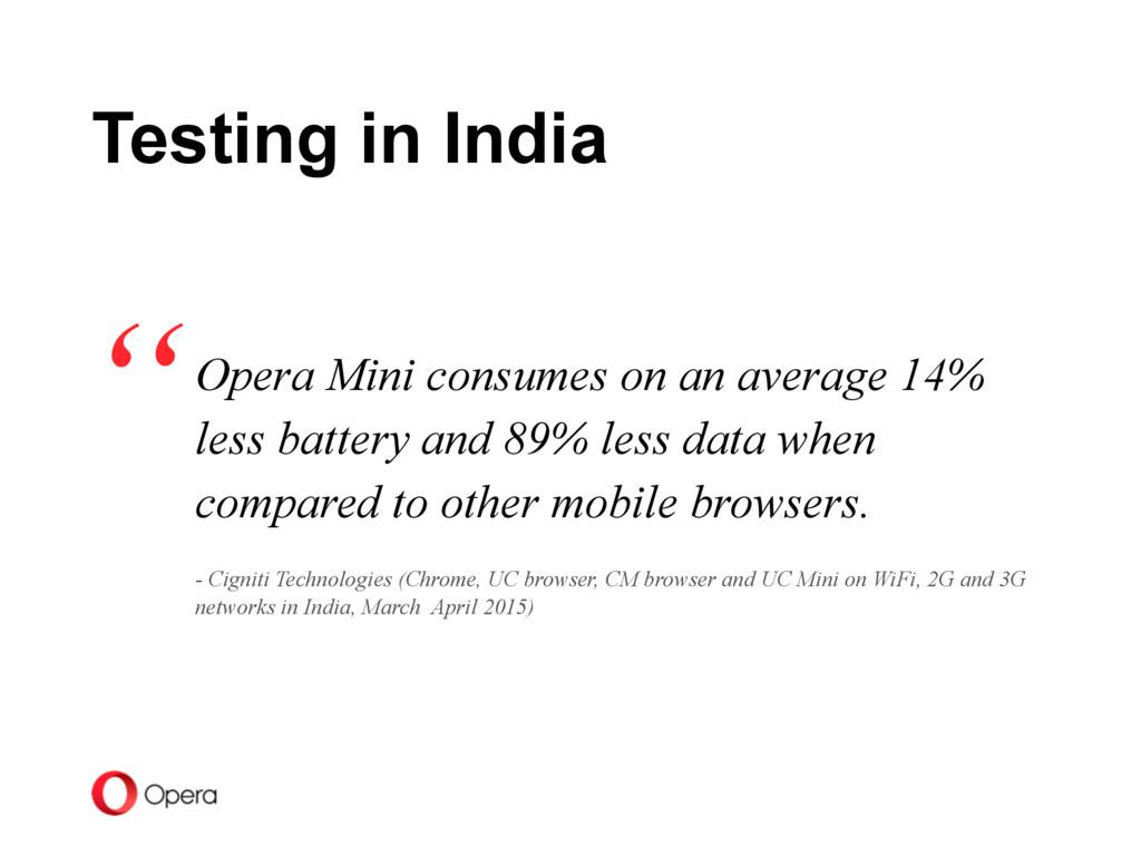 Opera Mini consumes on an average 14% less batt...