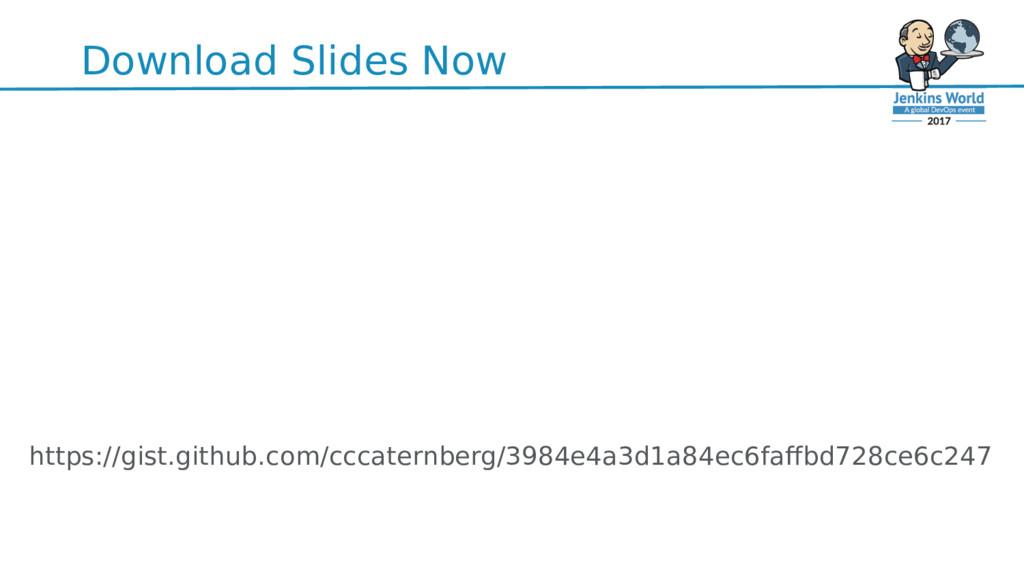 Download Slides Now https://gist.github.com/ccc...