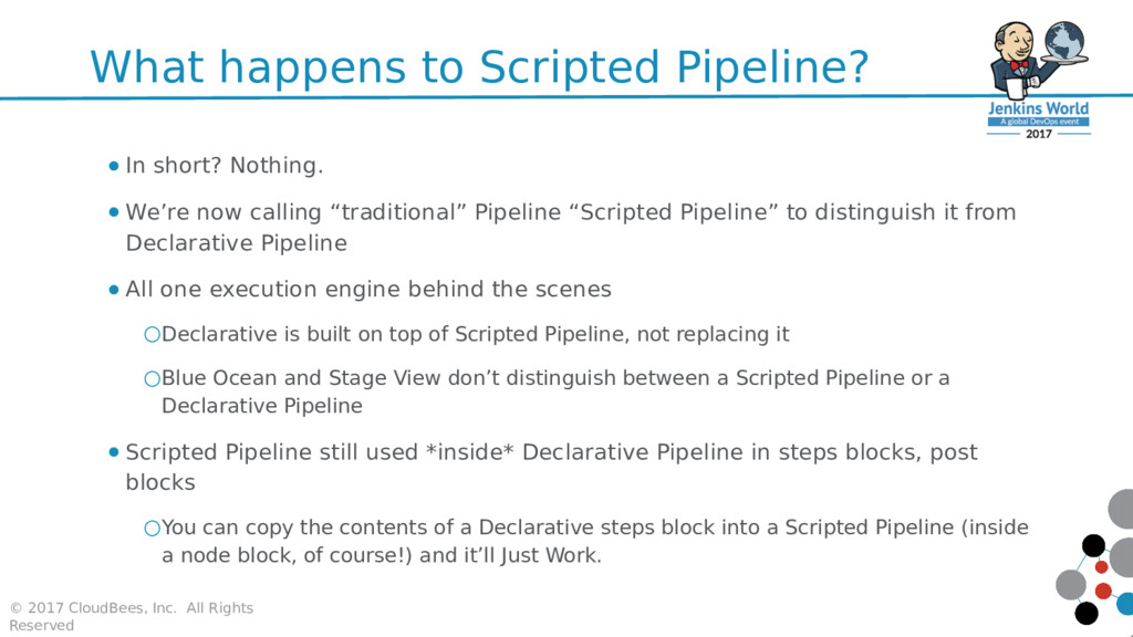 What happens to Scripted Pipeline? ● In short? ...