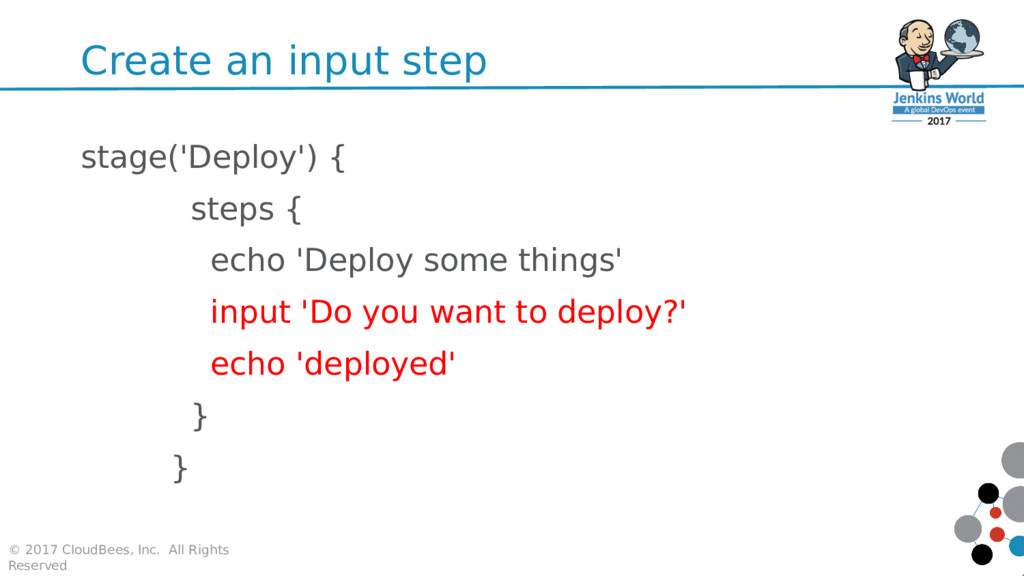 Create an input step stage('Deploy') { steps { ...