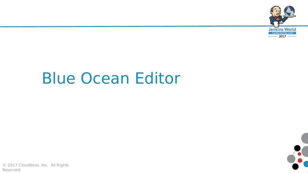 Blue Ocean Editor © 2017 CloudBees, Inc. All Ri...