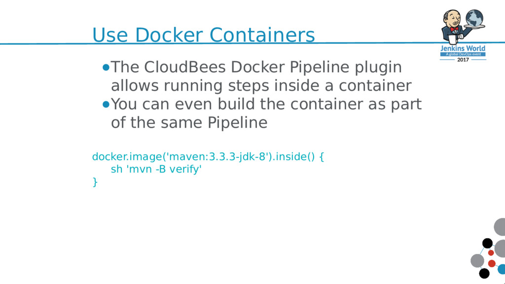 Use Docker Containers ●The CloudBees Docker Pip...
