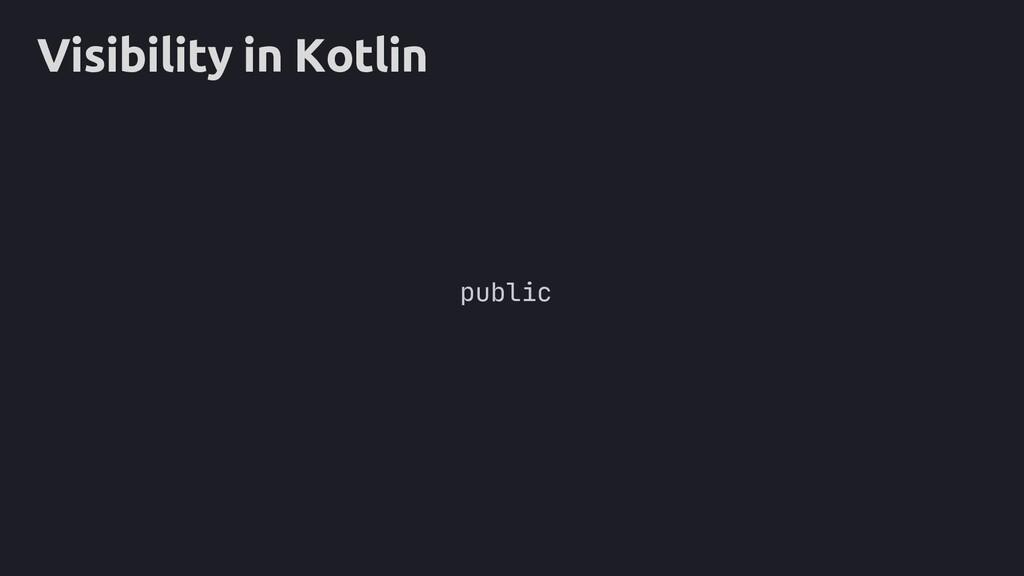Visibility in Kotlin public