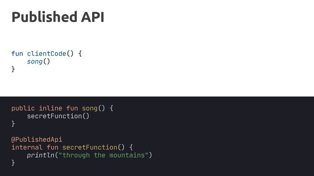Published API fun clientCode() { } song() @Publ...