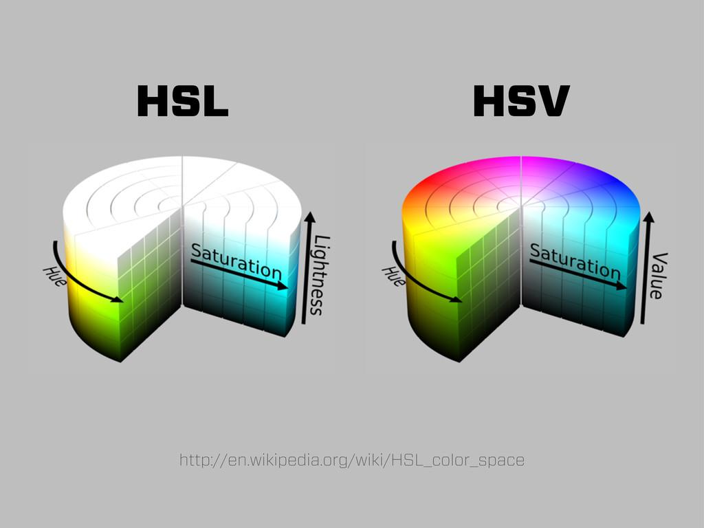 http://en.wikipedia.org/wiki/HSL_color_space HS...