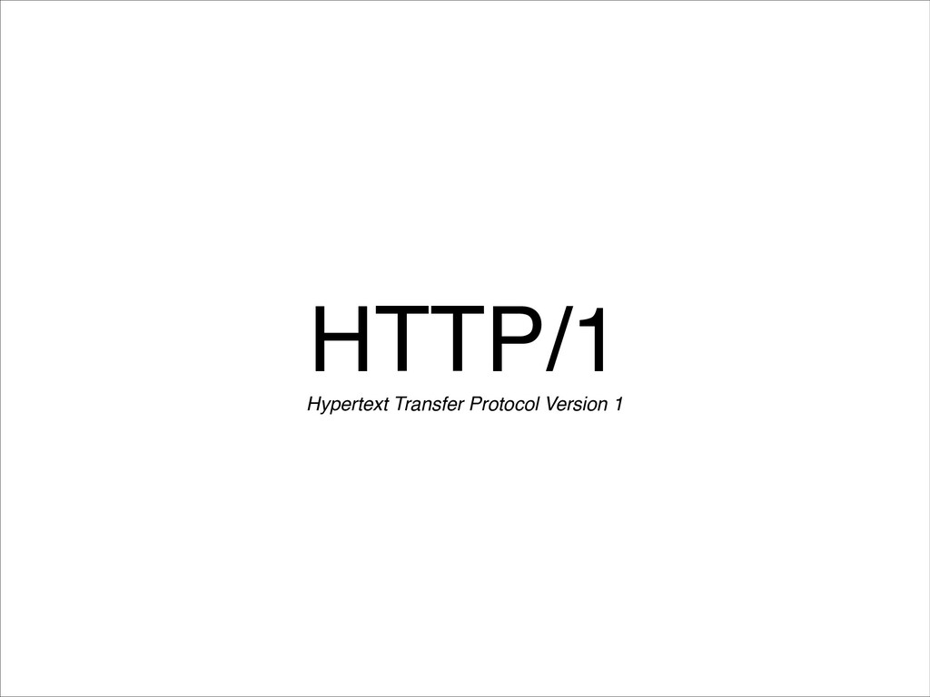 HTTP/1 Hypertext Transfer Protocol Version 1