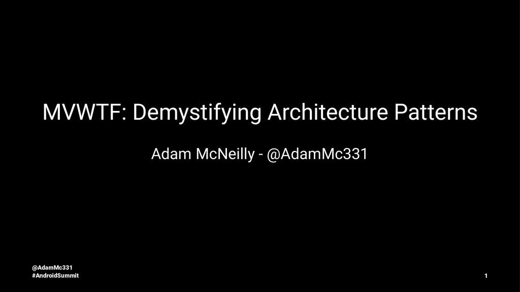 MVWTF: Demystifying Architecture Patterns Adam ...