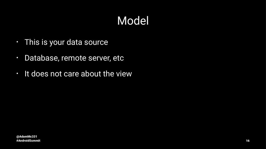 Model • This is your data source • Database, re...