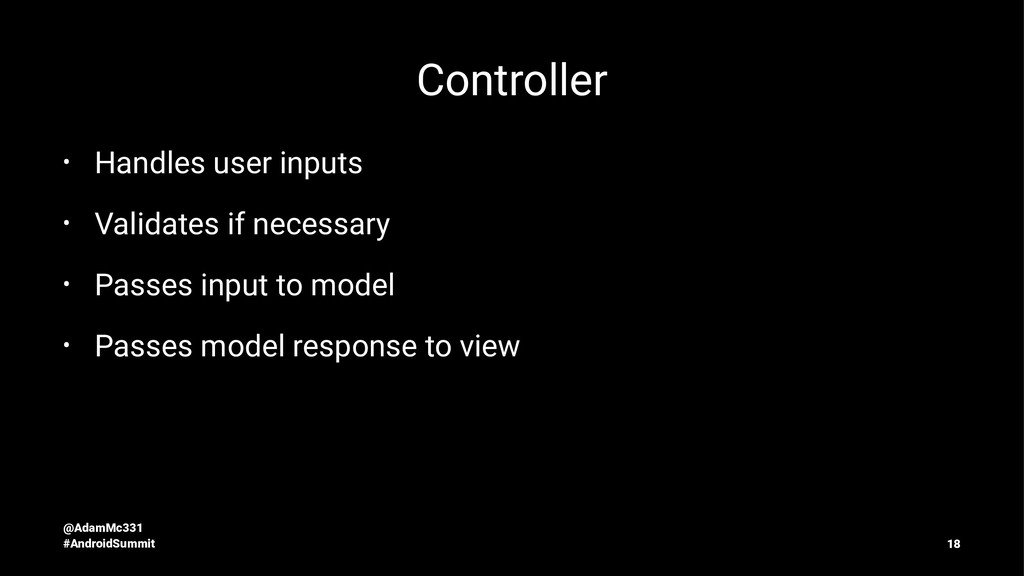 Controller • Handles user inputs • Validates if...