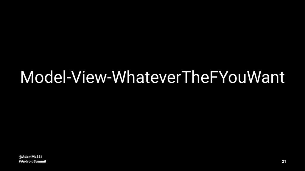 Model-View-WhateverTheFYouWant @AdamMc331 #Andr...