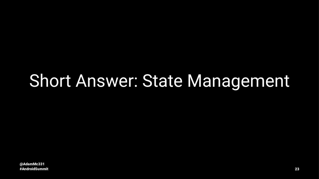 Short Answer: State Management @AdamMc331 #Andr...