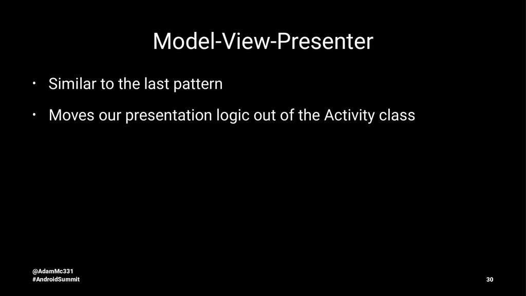 Model-View-Presenter • Similar to the last patt...