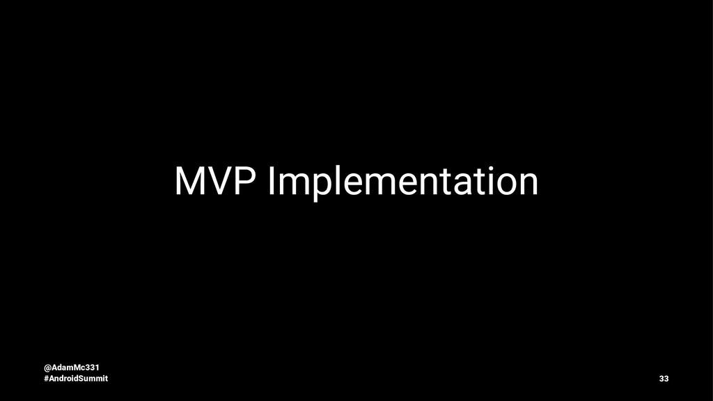 MVP Implementation @AdamMc331 #AndroidSummit 33
