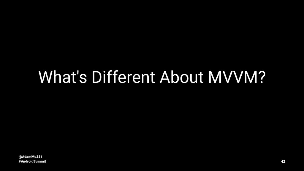 What's Different About MVVM? @AdamMc331 #Androi...