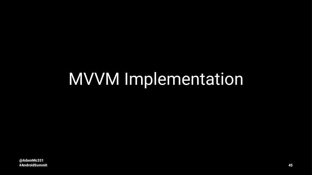 MVVM Implementation @AdamMc331 #AndroidSummit 45