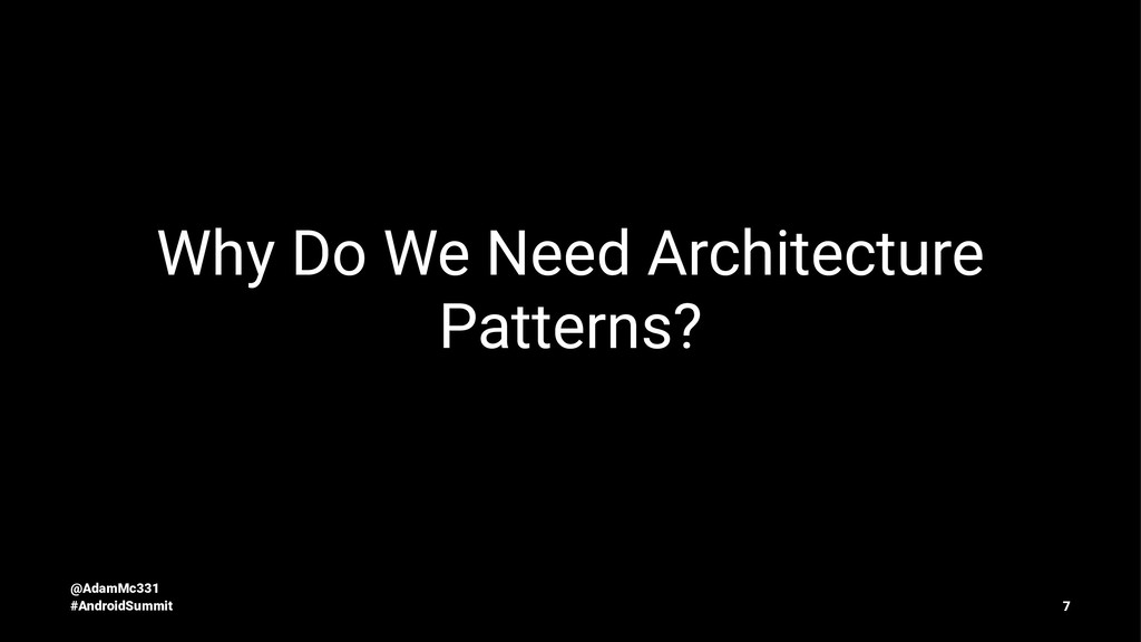 Why Do We Need Architecture Patterns? @AdamMc33...