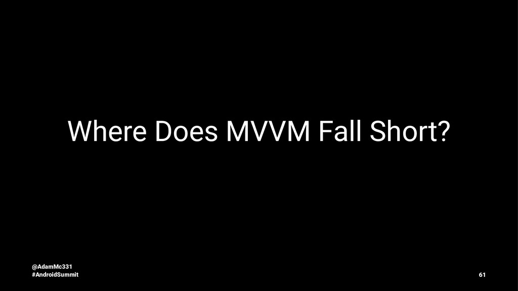 Where Does MVVM Fall Short? @AdamMc331 #Android...