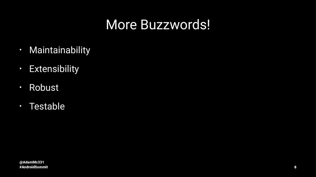 More Buzzwords! • Maintainability • Extensibili...