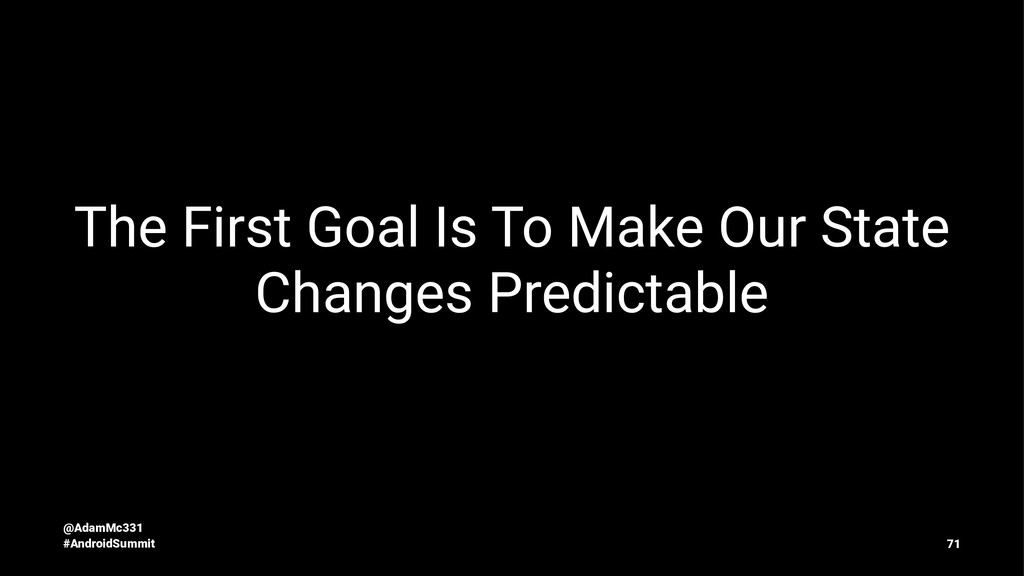 The First Goal Is To Make Our State Changes Pre...