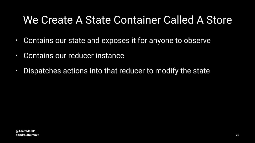 We Create A State Container Called A Store • Co...