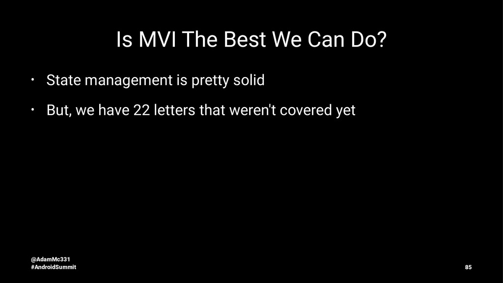Is MVI The Best We Can Do? • State management i...