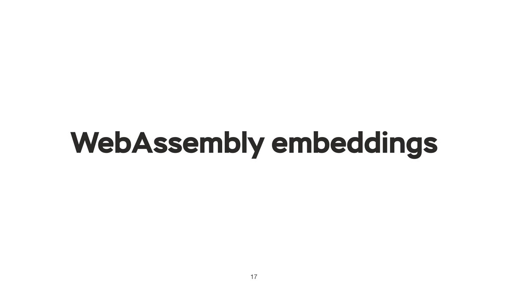 17 WebAssembly embeddings