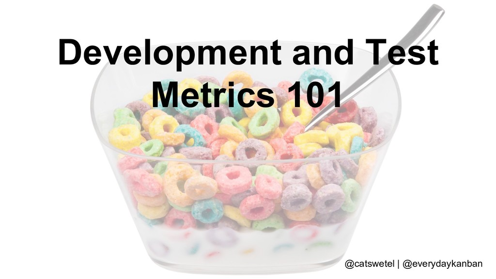 Development and Test Metrics 101 @catswetel | @...