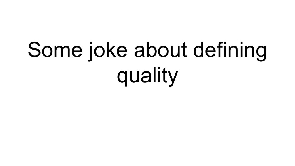 Some joke about defining quality
