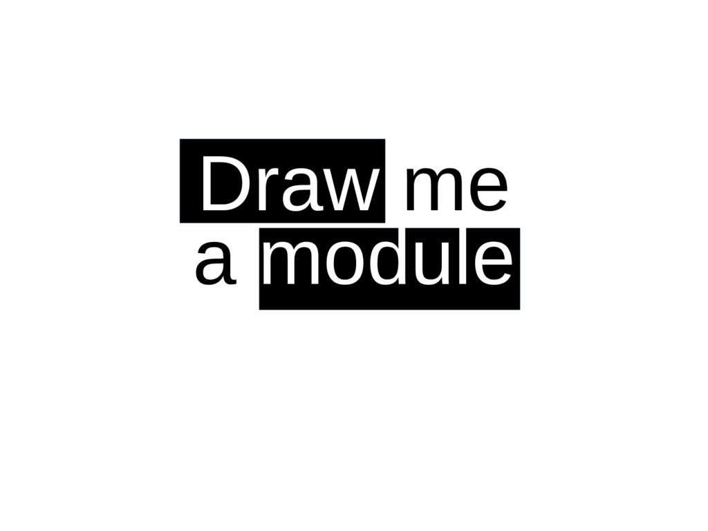 Draw me a module