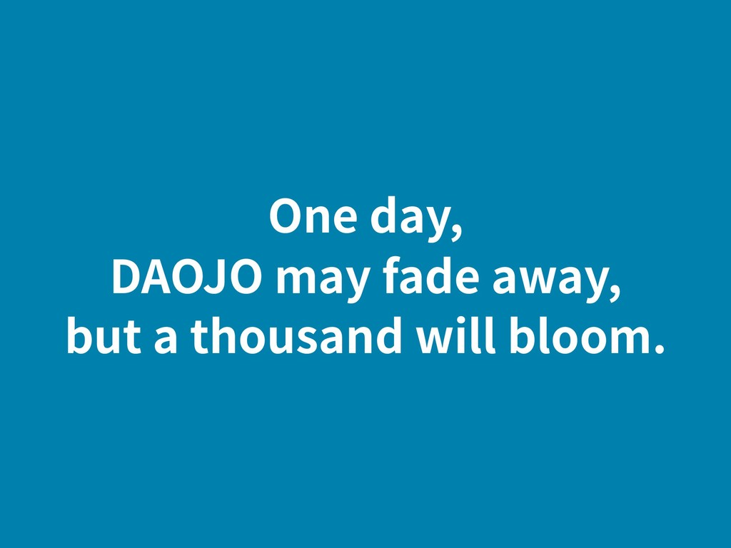 One day, DAOJO may fade away, but a thousand wi...