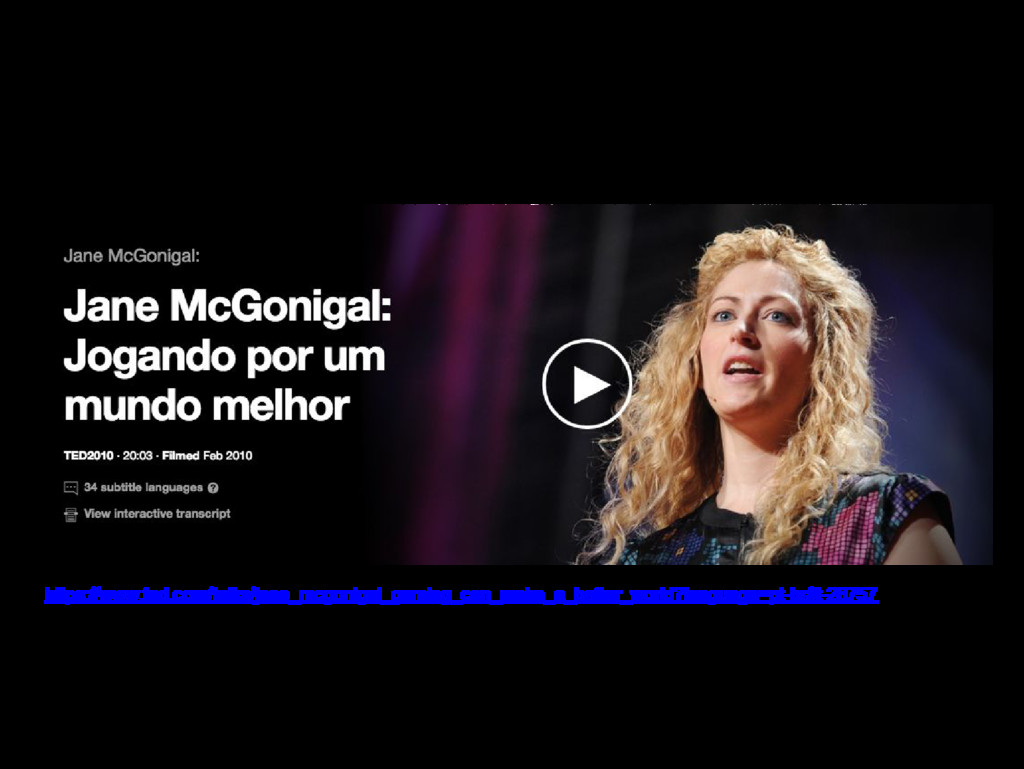 https://www.ted.com/talks/jane_mcgonigal_gaming...