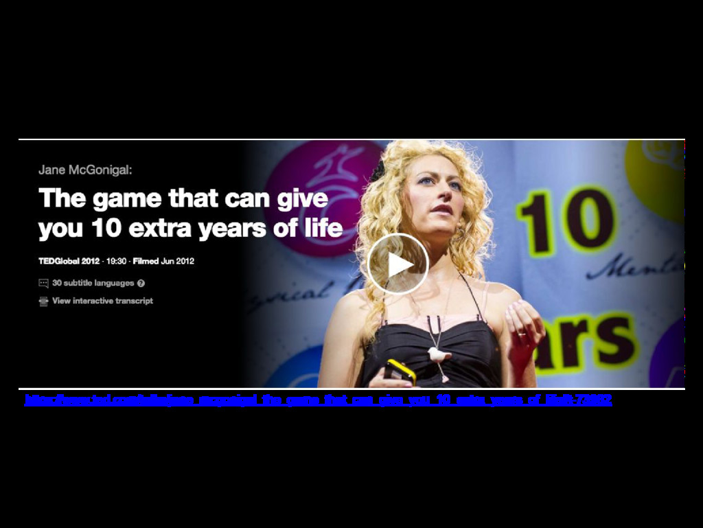 https://www.ted.com/talks/jane_mcgonigal_the_ga...