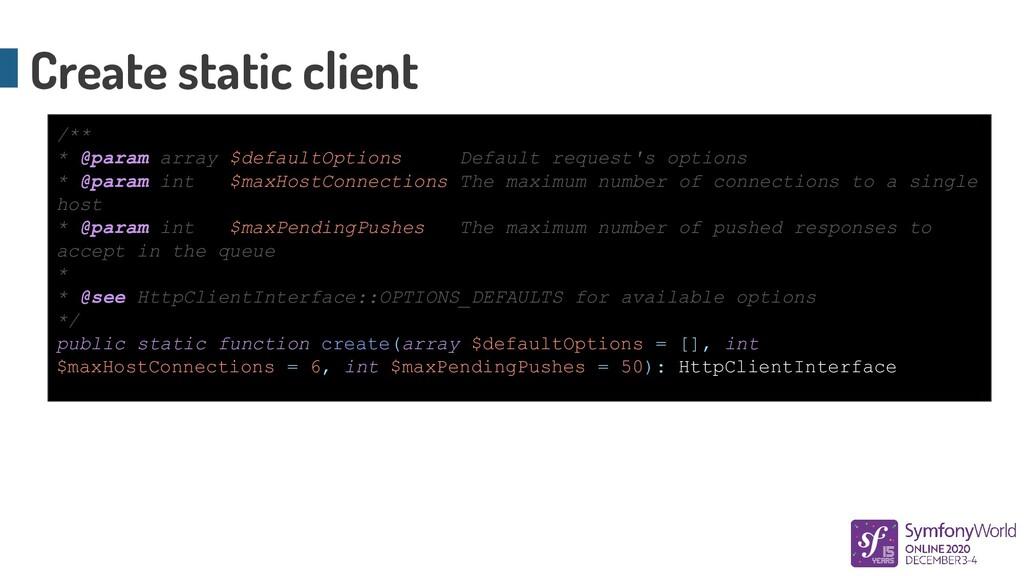 Create static client /** * @param array $defaul...