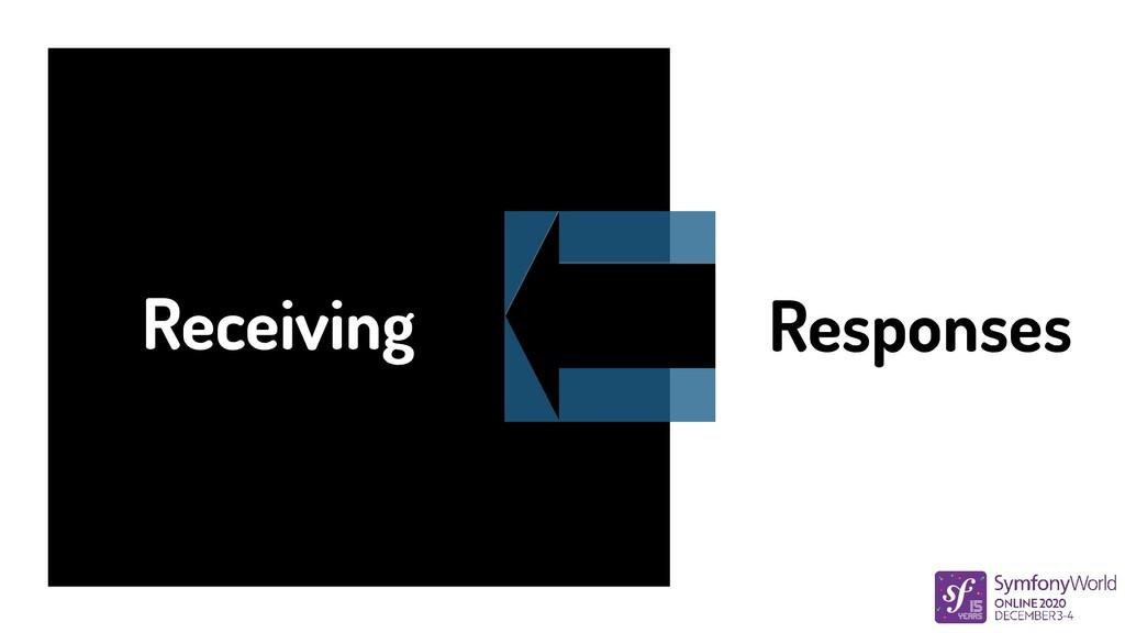 Receiving Responses