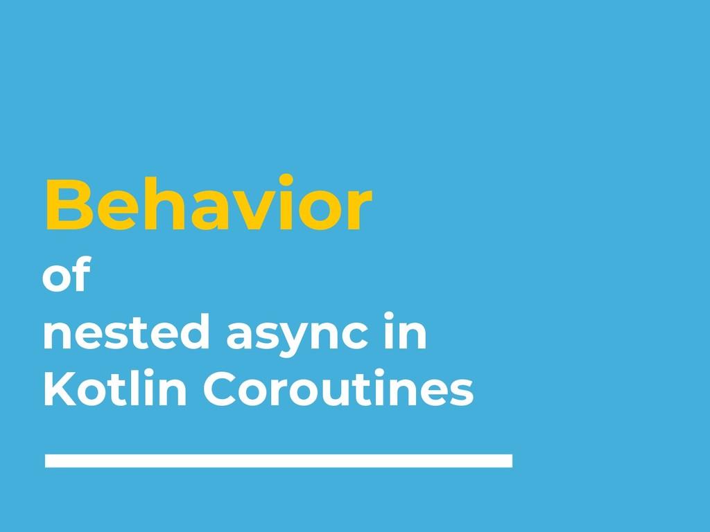 Behavior of nested async in Kotlin Coroutines