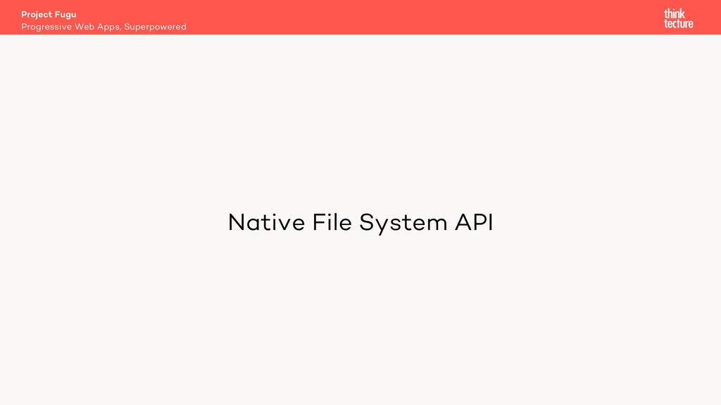 Native File System API Project Fugu Progressive...