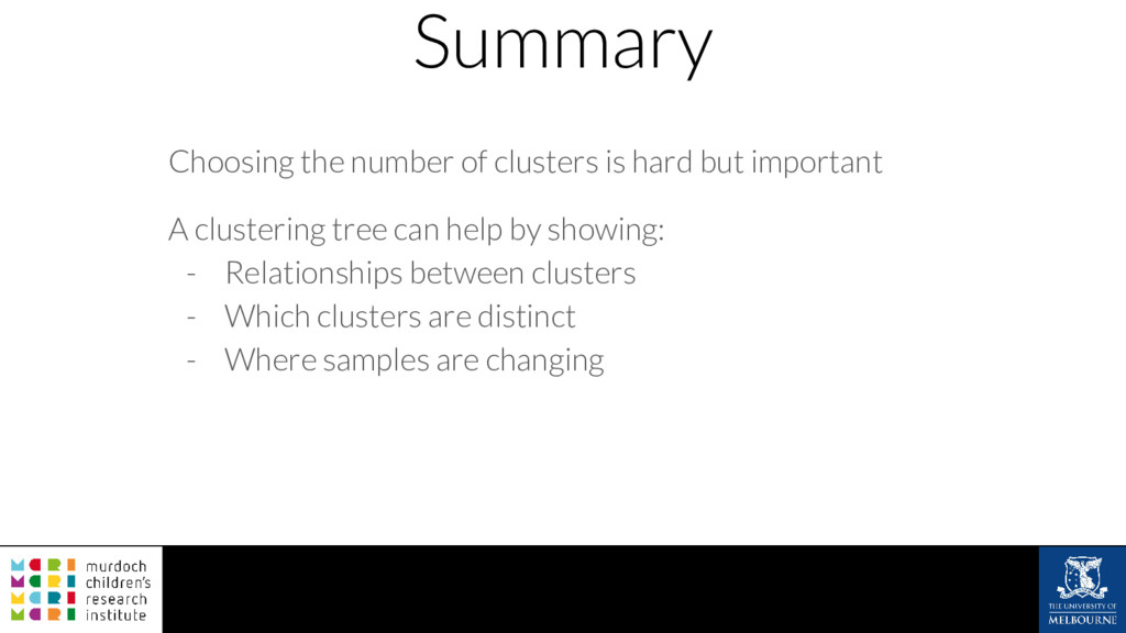 Summary Choosing the number of clusters is hard...