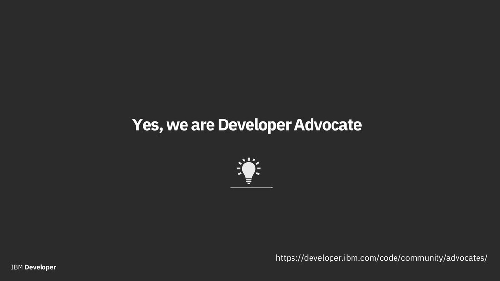 Yes, we are DeveloperAdvocate https://developer...