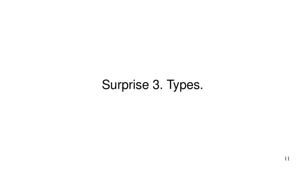 11 Surprise 3. Types.