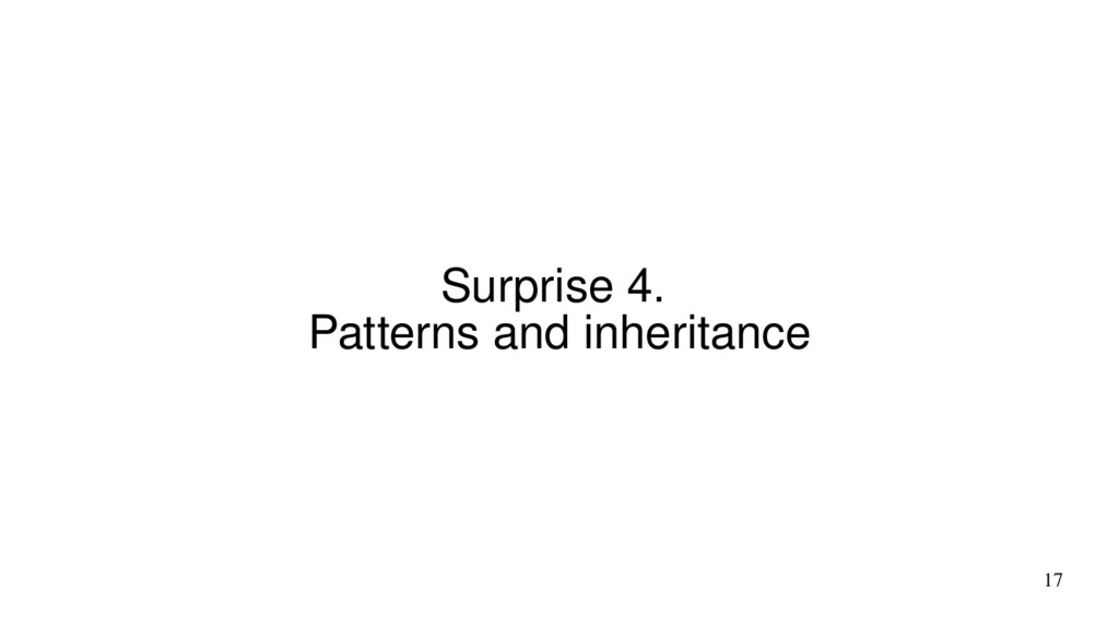 17 Surprise 4. Patterns and inheritance