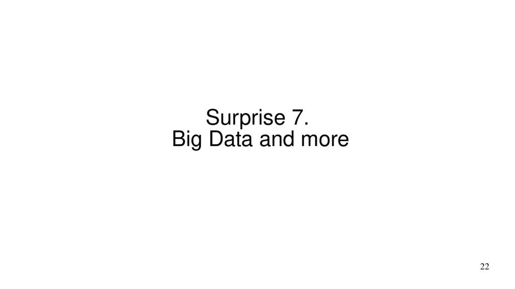 22 Surprise 7. Big Data and more