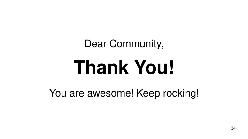 24 Dear Community, Thank You! You are awesome! ...