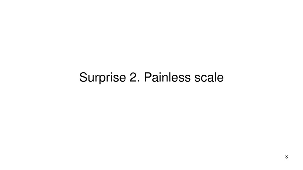 8 Surprise 2. Painless scale