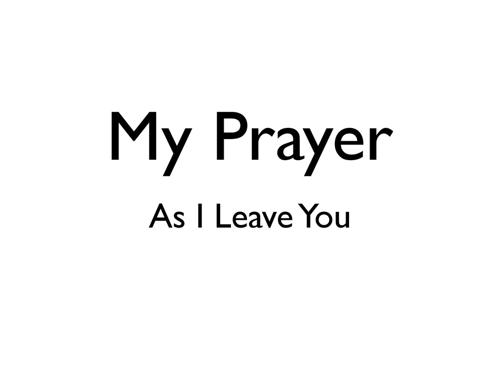 My Prayer As I Leave You