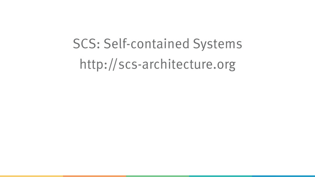 SCS: Self-contained Systems http://scs-architec...