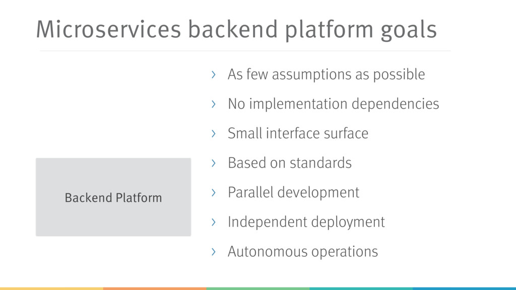 Microservices backend platform goals > As few a...