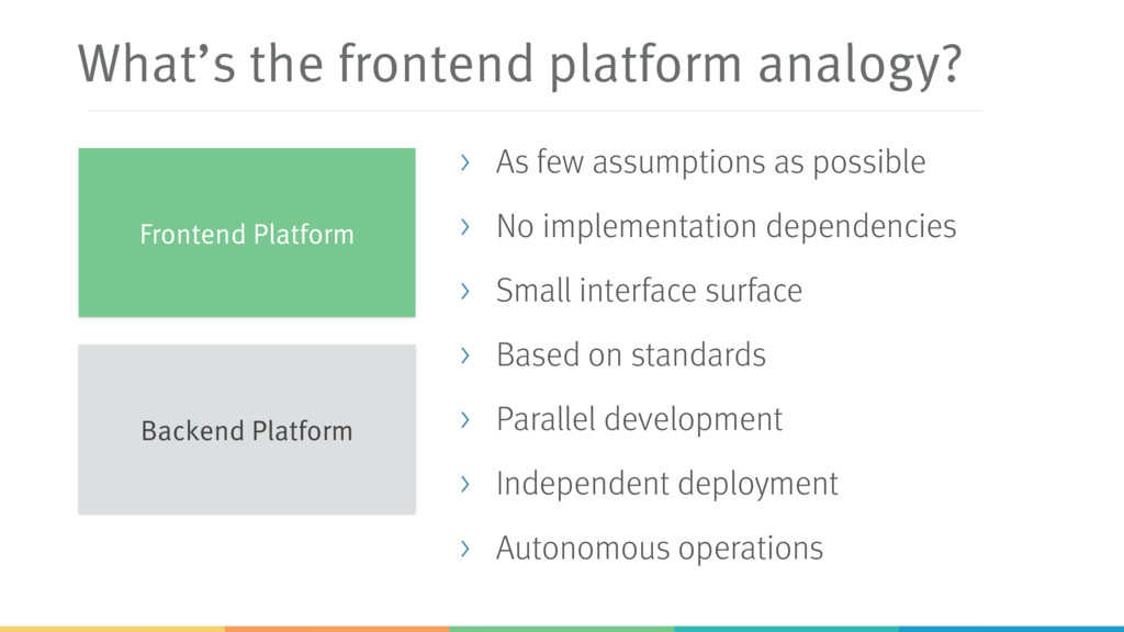 What's the frontend platform analogy? > As few ...
